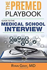 The Premed Playbook: Guide to the Medical School Interview: Be Prepared, Perform Well, Get Accepted Paperback
