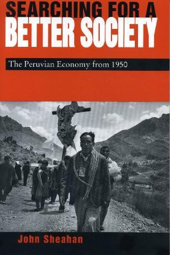Searching for a Better Society: The Peruvian Economy from 1950