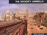 The Docker's Umbrella: a history of Liverpool Overhead Railway by Paul Bolger front cover