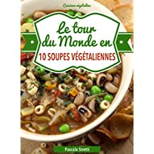 Le tour du monde en 10 soupes végétaliennes (Cuisinez végétalien t. 2) (French Edition)