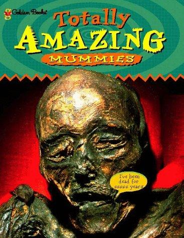 Amazing Mummies - Mummies (Totally Amazing Series)