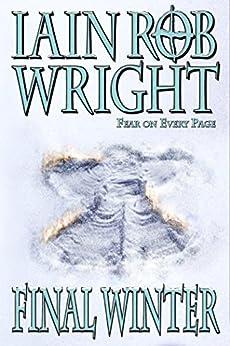 The Final Winter: An Apocalyptic Horror Novel by [Wright, Iain Rob]