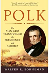 Polk: The Man Who Transformed the Presidency and America Kindle Edition