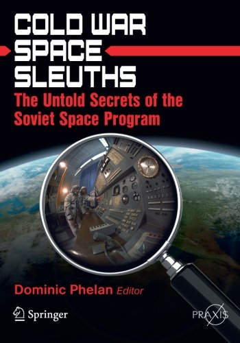 Cold War Space Sleuths: The Untold Secrets of the Soviet Space Program (Springer Praxis Books)