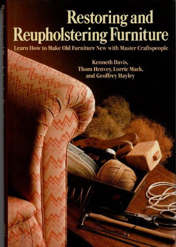 Restoring and Reupholstering Furniture: Learn How to Make Old Furniture New With Master Craftspeople