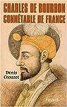 Charles de Bourbon, connétable de Bourbon par Crouzet