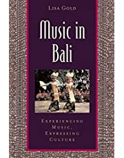 Music in Bali: Experiencing Music, Expressing Culture Includes CD