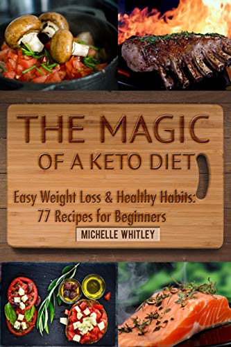 The Magic of a Keto Diet. Easy Weight Loss & Healthy Habits by Michelle Whitley ebook deal