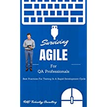 Surviving Agile For QA Professionals: Best Practices For Testing in a Rapid Development Cycle (Best Practices For Software Development And Agile Testing Book 1)