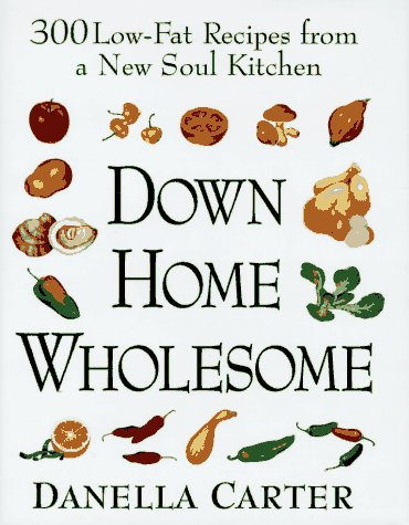 Search : Down-Home Wholesome: 300 Low-Fat Recipes from a New Soul Kitchen