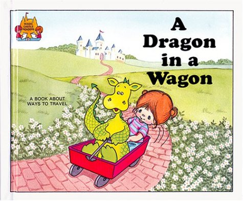 A Dragon in a Wagon (Magic Castle Readers Language Arts) by The Childs World Inc