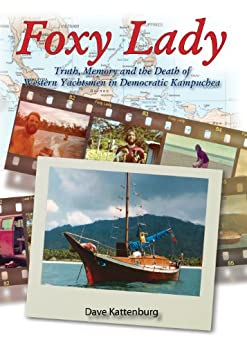 Amazon Com Foxy Lady Truth Memory And The Death Of Western Yachtsmen In Democratic Kampuchea