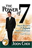The Power of 7 - How to Become a 7-figure Sales Entrepreneur, Choi, Joon, 0976059002