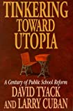 Tinkering toward Utopia: A Century of Public School Reform