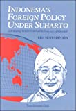 Indonesia's Foreign Policy under Suharto : Aspiring to International Leadership, Suryadinata, Leo, 9812100822