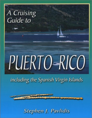 A Cruising Guide to Puerto Rico: Including the Spanish Virgin Islands Paperback – November 1, 2002 Stephen J. Pavlidis Seaworthy Pubns 1892399121 Caribbean & West Indies