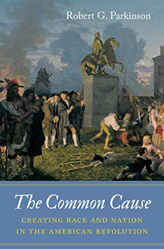 The Common Cause: Creating Race and Nation in the American Revolution (Published by the Omohundro Institute of Early American History and Culture and the University of North Carolina Press) (Thomas Jefferson And Slavery In Declaration Of Independence)