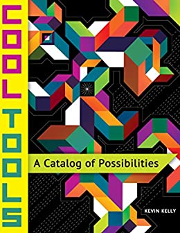 Cool Tools: A Catalog of Possibilities by [Kelly, Kevin ]