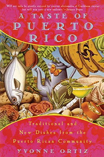 Search : A Taste of Puerto Rico: Traditional and New Dishes from the Puerto Rican Community