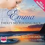 Emma: There's No Turning Back   Linda Mitchelmore