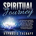Spiritual Journey: Hypnosis Bundle to Detox the Mind, Increase Inner Peace and Begin Your Spiritual Awakening with Hypnotherapy Speech by  Hypnosis Therapy Narrated by  Hypnosis Therapy