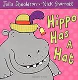 Hippo Has a Hat, Julia Donaldson, 1405021926
