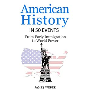 American History in 50 Events: From First Immigration to World Power Hörbuch