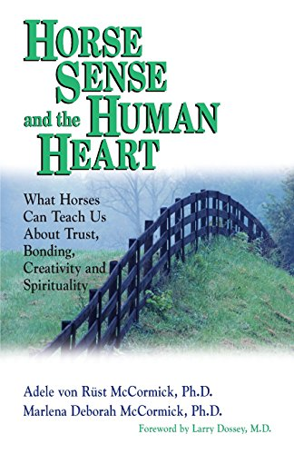 Horse Sense and the Human Heart: What Horses Can Teach Us About Trust, Bonding, Creativity and Spirituality