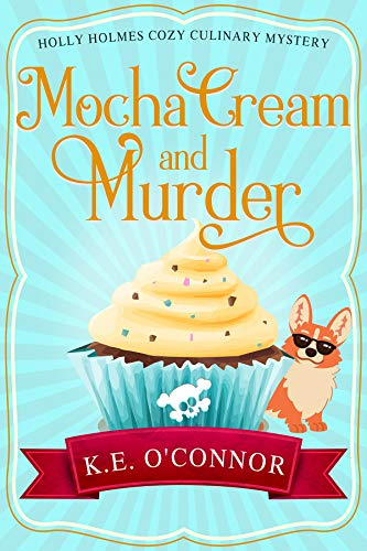 Mocha Cream and Murder (Holly Holmes Cozy Culinary Mystery Series Book 6) by [O'Connor, K.E.]