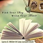 Find Your Story, Write Your Memoir | Lynn C. Miller,Lisa Lenard-Cook