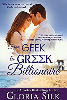 From Geek to Greek Billionaire: Did he deserve her second chance? Could he love a woman with secrets? by [Silk, Gloria]