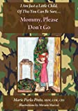 Mommy, Please Don't Go, Marie Parks Pinto, 0983741190