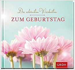Die Schönsten Weisheiten Zum Geburtstag Amazonde Joachim Groh Bücher