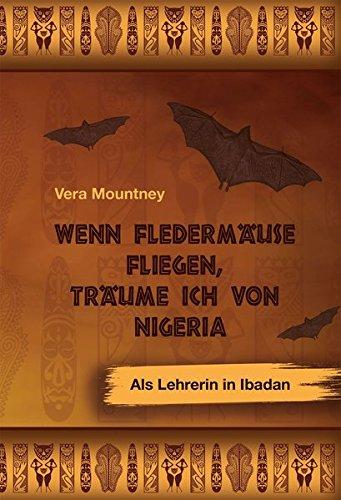 Wenn Fledermäuse fliegen, träume ich von Nigeria: Als Lehrerin in Ibadan