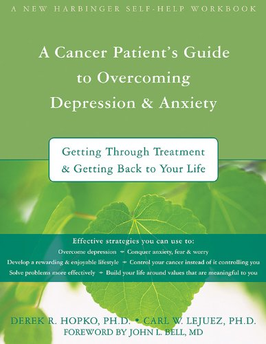 A Cancer Patient's Guide to Overcoming Depression & Anxiety: Getting Through Treatment and Getting Back to Your Life