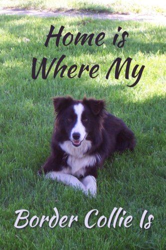 Home is Where My Border Collie Is: Dog Lover's Journal, Notebook, 110 pages, college ruled, 6x9 inches