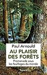 Au plaisir des forêts : Promenade sous les feuillages du monde par Arnould