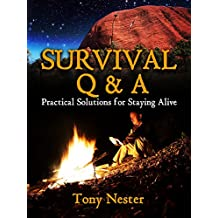 Survival Q & A: Practical Solutions for Staying Alive (Practical Survival Series Book 11)