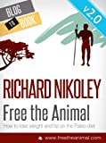 Free The Animal: Lose Weight & Fat With The Paleo Diet (aka The Caveman Diet) V2 - NEWLY EXPANDED & UPDATED