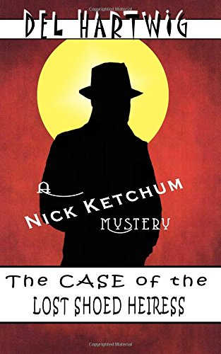 Download The Case of the Lost Shoed Heiress (A Hank Ketchum Mystery) (Volume 2) PDF