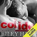 Collide Hörbuch von Riley Hart Gesprochen von: Luke Itzvic