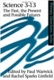 Science 3-13 : Past, the Present and Possible Futures, , 0415227879