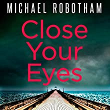 Close Your Eyes Audiobook by Michael Robotham Narrated by Sean Barrett