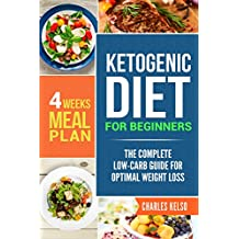 Ketogenic Diet for Beginners: The Complete Low-Carb Guide for Optimal Weight Loss. 4-Weeks Keto Meal Plan. (Ultimate Weight Loss for Beginners Book 2)