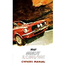 A MUST HAVE FOR OWNERS, MECHANICS & RESTORERS - THE 1967 SHELBY MUSTANG GT 350 & GT 500 OWNERS INSTRUCTION & OPERATING MANUAL - USERS GUIDE. 67 FORD