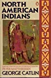 North American Indians, George Catlin, 0140170146