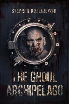 The Ghoul Archipelago by [Kozeniewski, Stephen]
