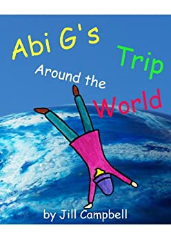Abi G's Trip Around the World (Abi G Series Book 1)