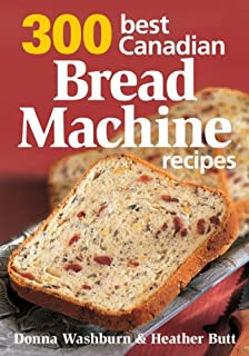 300 Best Canadian Bread Machine Recipes (0778802426)   Amazon Products