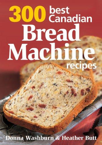 300 Best Canadian Bread Machine Recipes by Donna Washburn, Heather Butt
